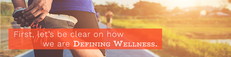 First, let's be clear on how we are defining wellness.